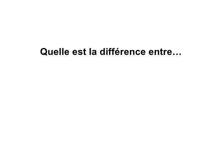 Quelle est la différence entre…
