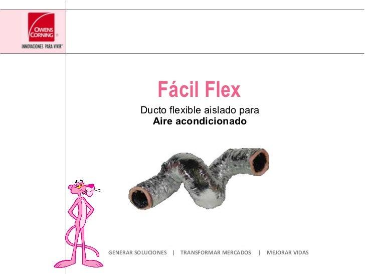 Fácil  Flex Ducto flexible aislado para Aire acondicionado GENERAR SOLUCIONES  |  TRANSFORMAR MERCADOS  |  MEJORAR VIDAS