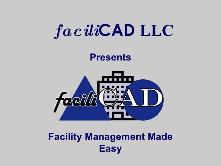 Facility Management Made Easy Presents facili CAD   LLC