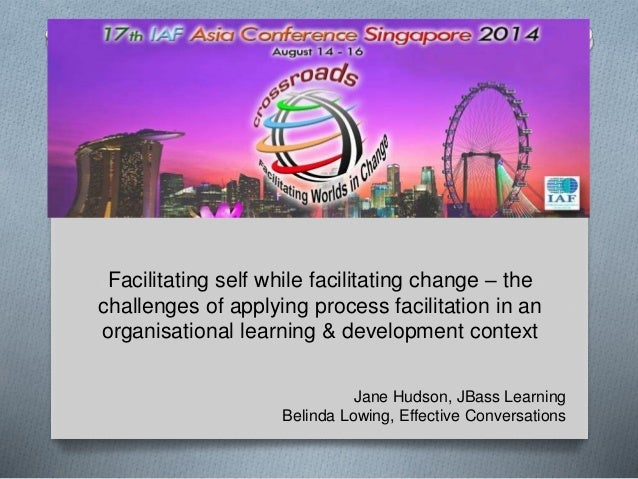 Facilitating self while facilitating change – the challenges of applying process facilitation in an organisational learnin...