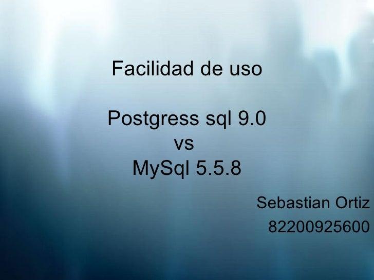 Facilidad de uso Postgress sql 9.0 vs  MySql 5.5.8 Sebastian Ortiz 82200925600
