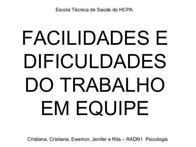Escola Técnica de Saúde do HCPAFACILIDADES EDIFICULDADESDO TRABALHO  EM EQUIPECristiana, Cristiane, Ewerton, Jenifer e Rit...