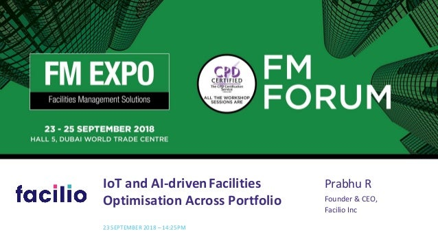 IoT and AI-drivenFacilities Optimisation Across Portfolio 23 SEPTEMBER 2018 – 14:25PM Prabhu R Founder & CEO, Facilio Inc