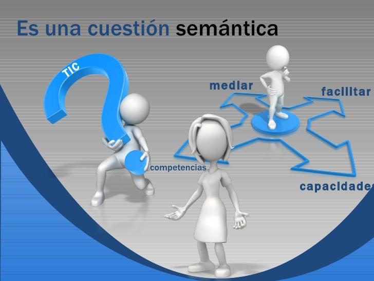 De las nociones de facilitación-competencias a las concepciones de mediación-capacidades en la educación mediada por tecnologías. Educación y TIC - e-Learning Slide 3