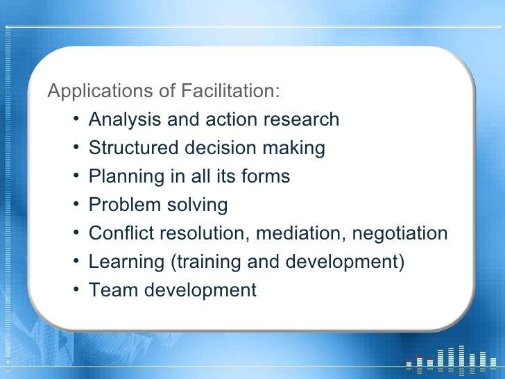 <ul><li>Applications of Facilitation: </li></ul><ul><ul><li>Analysis and action research </li></ul></ul><ul><ul><li>Struct...