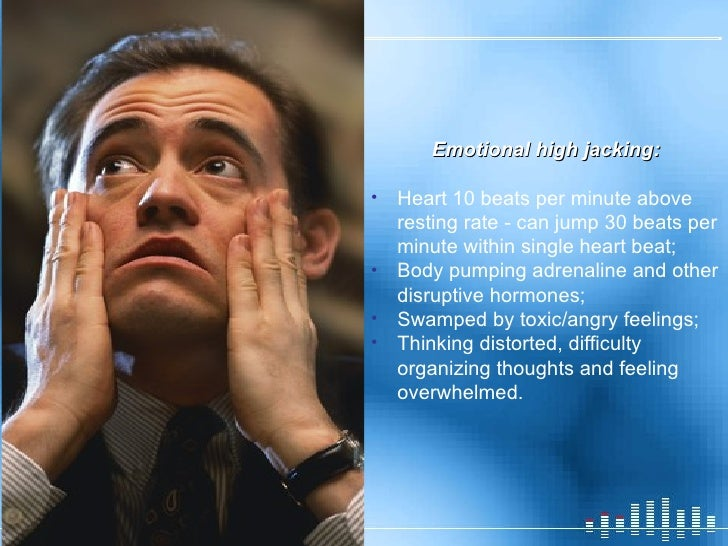<ul><li>Emotional high jacking: </li></ul><ul><li>Heart 10 beats per minute above resting rate - can jump 30 beats per min...