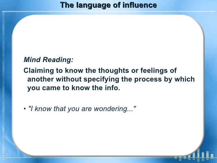 The language of influence Mind Reading: Claiming to know the thoughts or feelings of another without specifying the proces...
