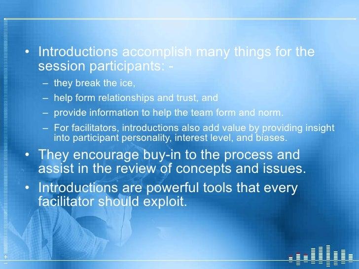 <ul><li>Introductions accomplish many things for the session participants: -  </li></ul><ul><ul><li>they break the ice,  <...