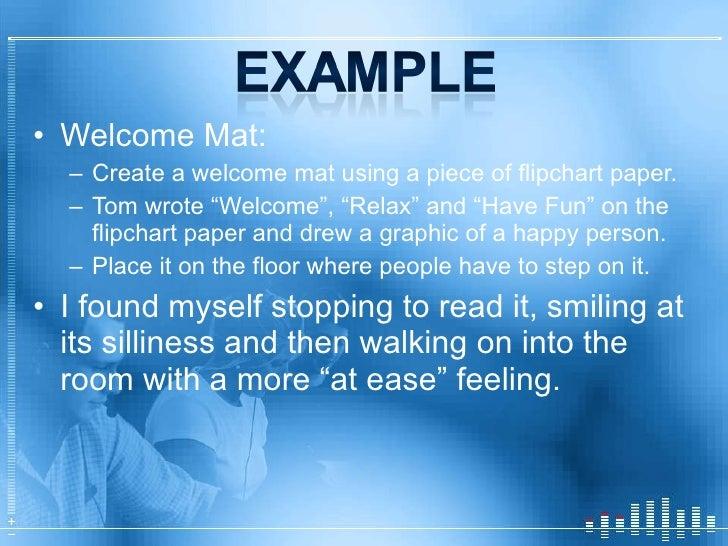 <ul><li>Welcome Mat: </li></ul><ul><ul><li>Create a welcome mat using a piece of flipchart paper.  </li></ul></ul><ul><ul>...