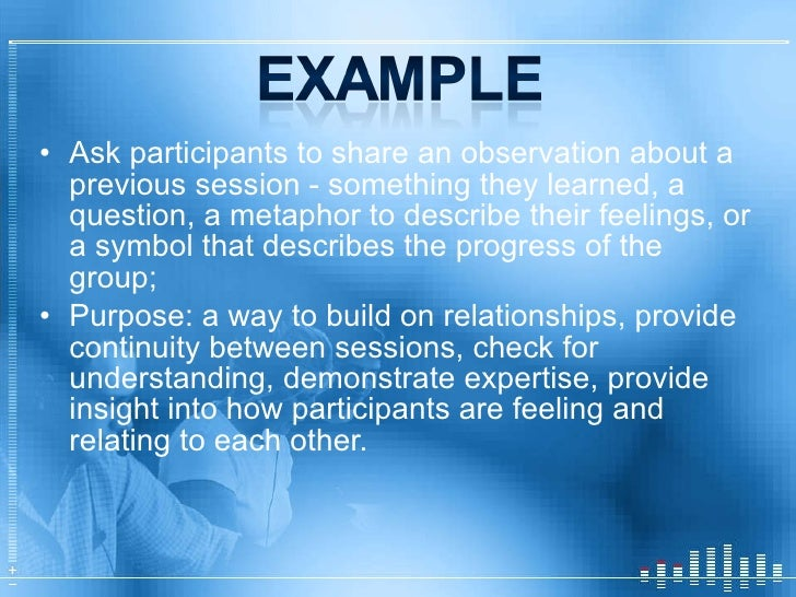 <ul><li>Ask participants to share an observation about a previous session - something they learned, a question, a metaphor...