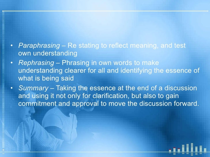 <ul><li>Paraphrasing  – Re stating to reflect meaning, and test own understanding  </li></ul><ul><li>Rephrasing  – Phrasin...