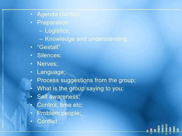 <ul><li>Agenda (50/50); </li></ul><ul><li>Preparation: </li></ul><ul><ul><li>Logistics; </li></ul></ul><ul><ul><li>Knowled...