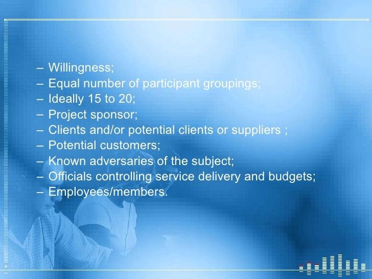 <ul><ul><li>Willingness; </li></ul></ul><ul><ul><li>Equal number of participant groupings; </li></ul></ul><ul><ul><li>Idea...