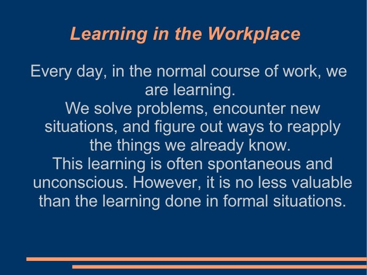 Every day, in the normal course of work, we are learning.  We solve problems, encounter new situations, and figure out way...