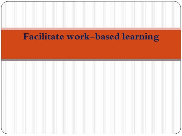 Facilitate work-based learning