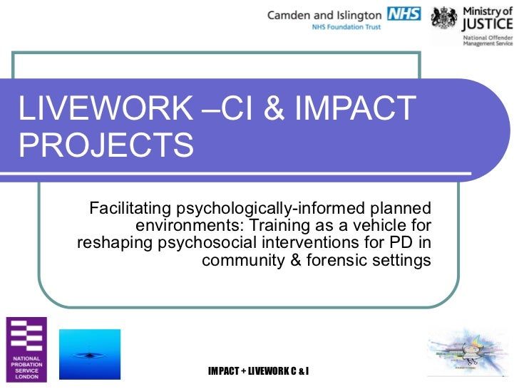 LIVEWORK –CI & IMPACT PROJECTS Facilitating psychologically-informed planned environments: Training as a vehicle for resha...