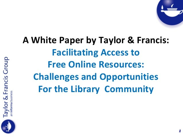 1A White Paper by Taylor & Francis:Facilitating Access toFree Online Resources:Challenges and OpportunitiesFor the Library...