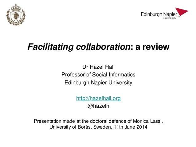 Facilitating collaboration: a review Dr Hazel Hall Professor of Social Informatics Edinburgh Napier University http://haze...