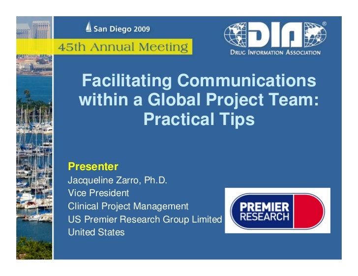 Facilitating Communications  within a Global Project Team:          Practical TipsPresenterJacqueline Zarro, Ph.D.Vice Pre...