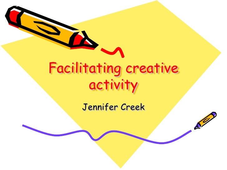 Facilitating creative        activity      Jennifer Creek