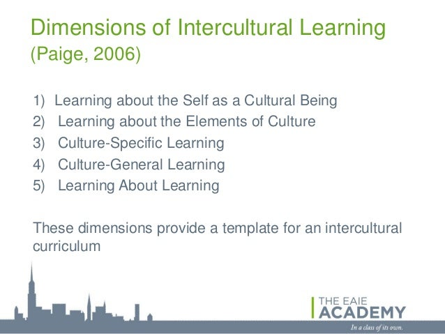 Dimensions of Intercultural Learning(Paige, 2006)1)   Learning about the Self as a Cultural Being2)   Learning about the E...