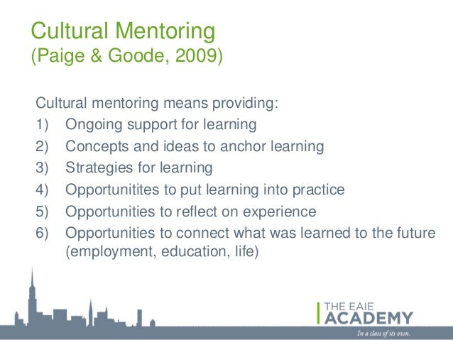 Cultural Mentoring(Paige & Goode, 2009)Cultural mentoring means providing:1) Ongoing support for learning2) Concepts and i...