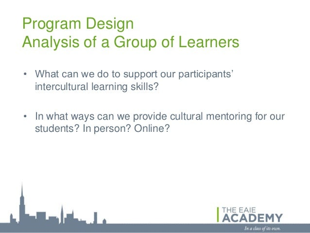 Program DesignAnalysis of a Group of Learners• What can we do to support our participants'  intercultural learning skills?...