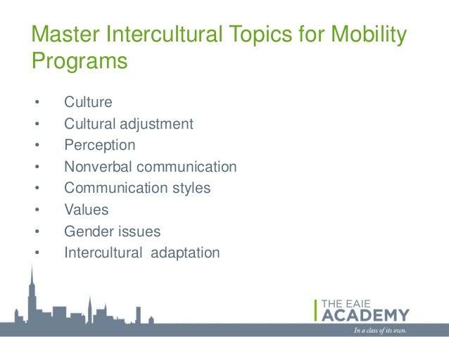 Master Intercultural Topics for MobilityPrograms•   Culture•   Cultural adjustment•   Perception•   Nonverbal communicatio...
