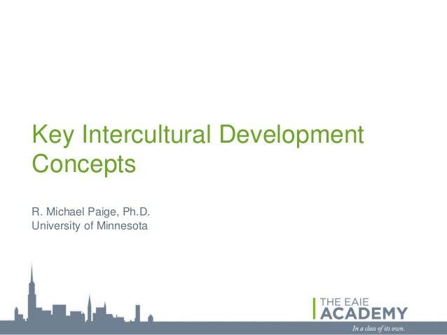 Key Intercultural DevelopmentConceptsR. Michael Paige, Ph.D.University of Minnesota