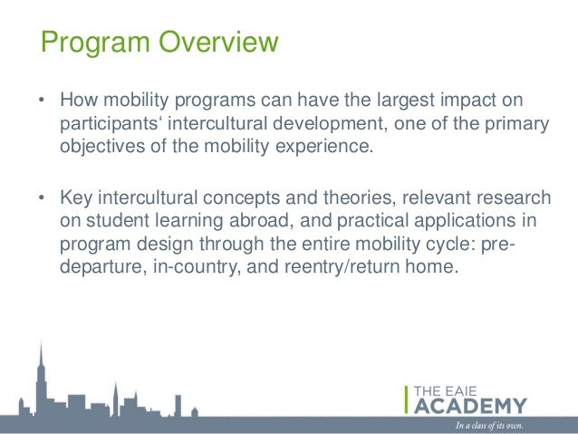 Program Overview• How mobility programs can have the largest impact on  participants' intercultural development, one of th...