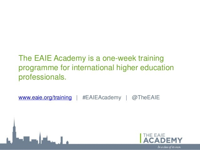 The EAIE Academy is a one-week trainingprogramme for international higher educationprofessionals.www.eaie.org/training | #...