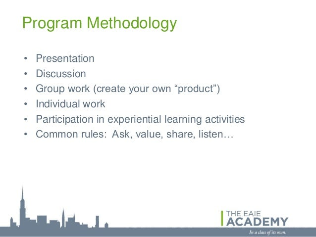"""Program Methodology•   Presentation•   Discussion•   Group work (create your own """"product"""")•   Individual work•   Particip..."""