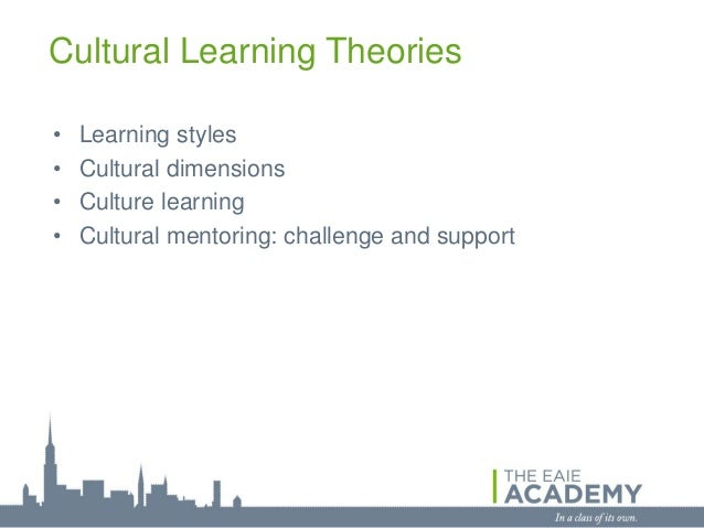 Cultural Learning Theories•   Learning styles•   Cultural dimensions•   Culture learning•   Cultural mentoring: challenge ...