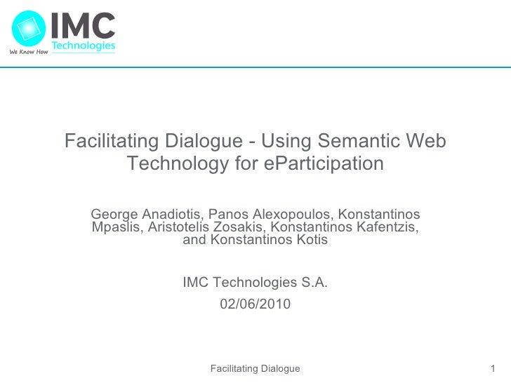 Facilitating Dialogue - Using Semantic Web Technology for eParticipation George Anadiotis, Panos Alexopoulos, Konstantinos...