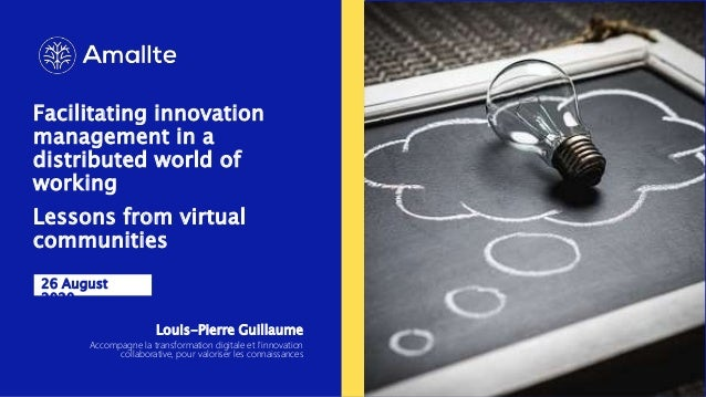 Facilitating innovation management in a distributed world of working Lessons from virtual communities 26 August 2020 Louis...