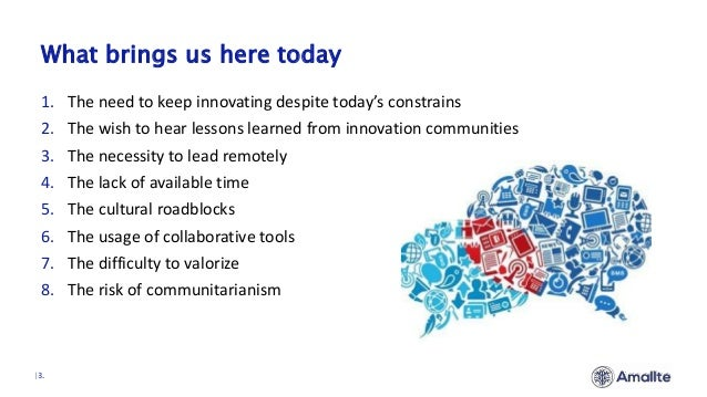 What brings us here today  3. 1. The need to keep innovating despite today's constrains 2. The wish to hear lessons learne...