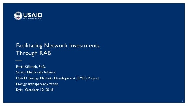 1 Facilitating Network Investments Through RAB Fatih Kölmek, PhD. Senior Electricity Advisor USAID Energy Markets Developm...
