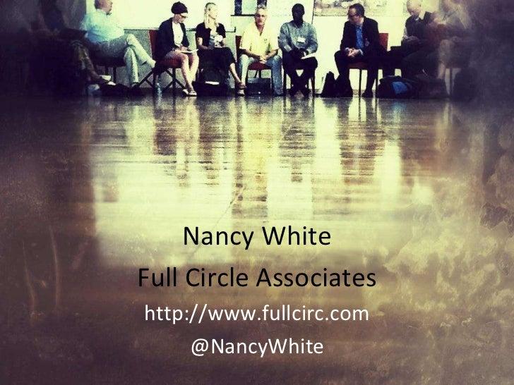 Nancy White Full Circle Associates http://www.fullcirc.com @NancyWhite