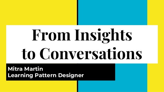 From Insights to Conversations Mitra Martin Learning Pattern Designer