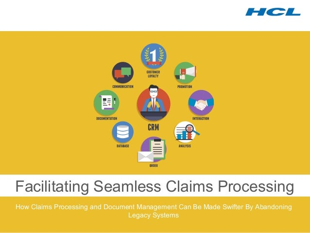 Facilitating Seamless Claims Processing  How Claims Processing and Document Management Can Be Made Swifter By Abandoning  ...