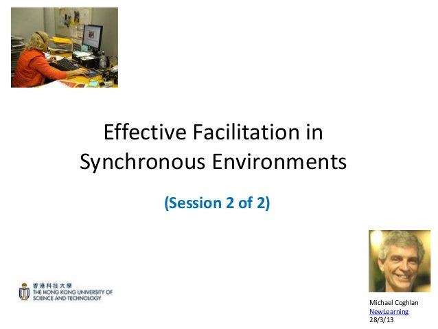 Effective Facilitation inSynchronous Environments        (Session 2 of 2)                              Michael Coghlan    ...