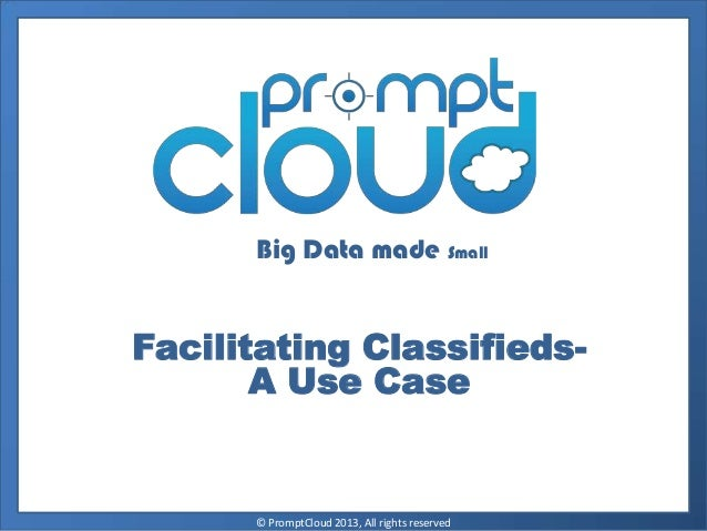Big Data made SmallFacilitating Classifieds-A Use Case© PromptCloud 2013, All rights reserved