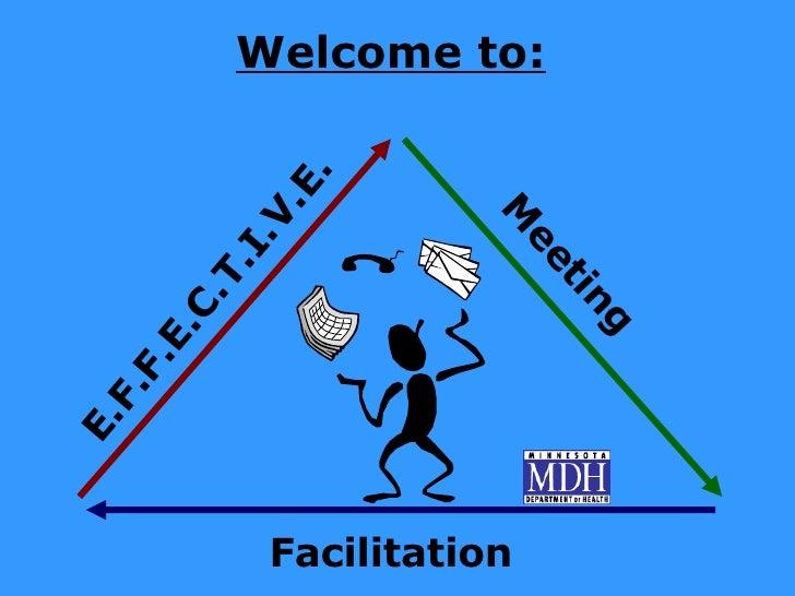Welcome to: E.F.F.E.C.T.I.V.E. Meeting Facilitation