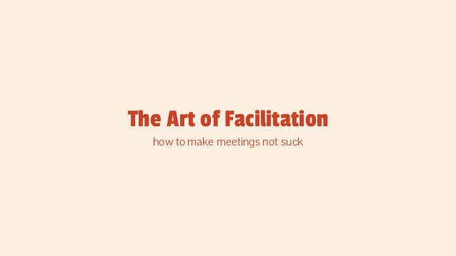 The Art of Facilitation how to make meetings not suck