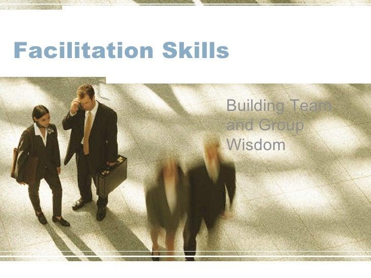 Facilitation Skills Building Team and Group Wisdom
