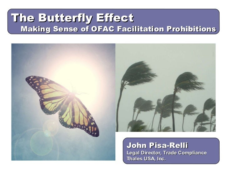 John Pisa-Relli Legal Director, Trade Compliance  Thales USA, Inc. The Butterfly Effect Making Sense of OFAC Facilitation ...