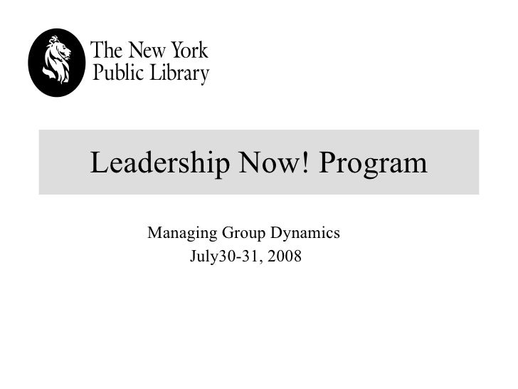 Leadership Now! Program Managing Group Dynamics  July30-31, 2008