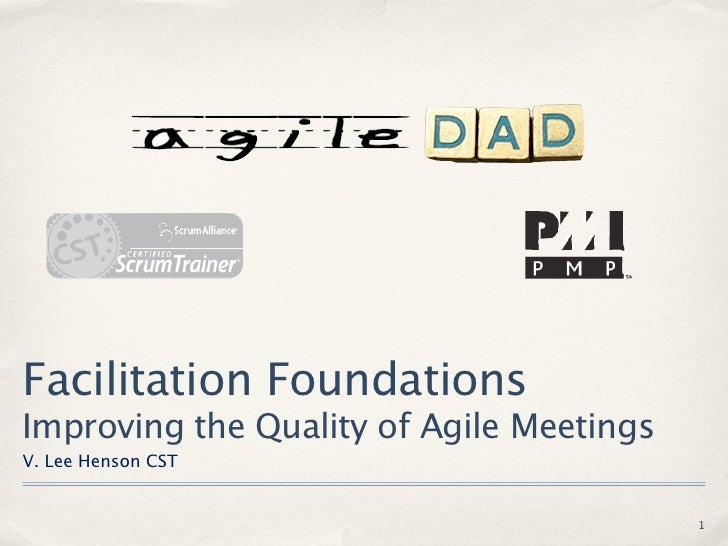 Facilitation FoundationsImproving the Quality of Agile MeetingsV. Lee Henson CST                                          1
