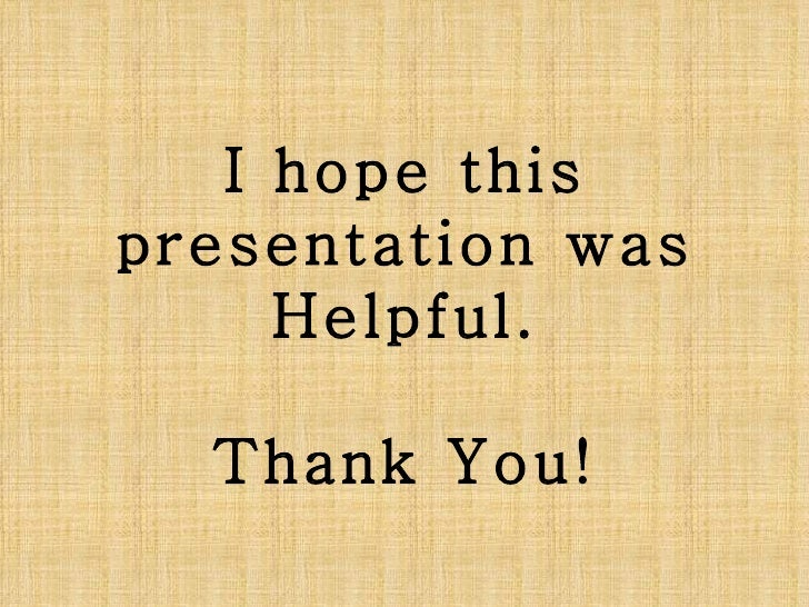 I hope this presentation was Helpful. Thank You!
