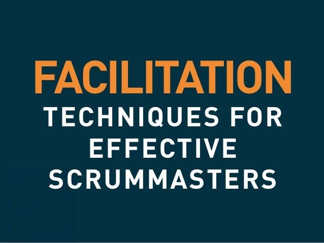 FACILITATION TECHNIQUES FOR EFFECTIVE SCRUMMASTERS